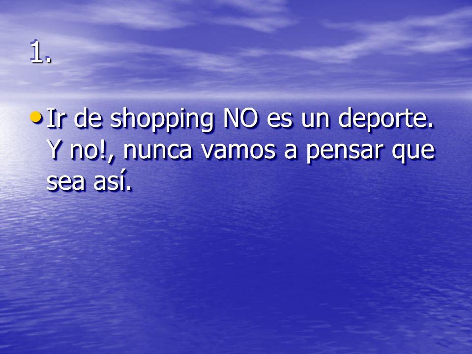 1.1. Ir de shopping NO es un deporte. Y no!, nunca vamos a pensar que sea así.