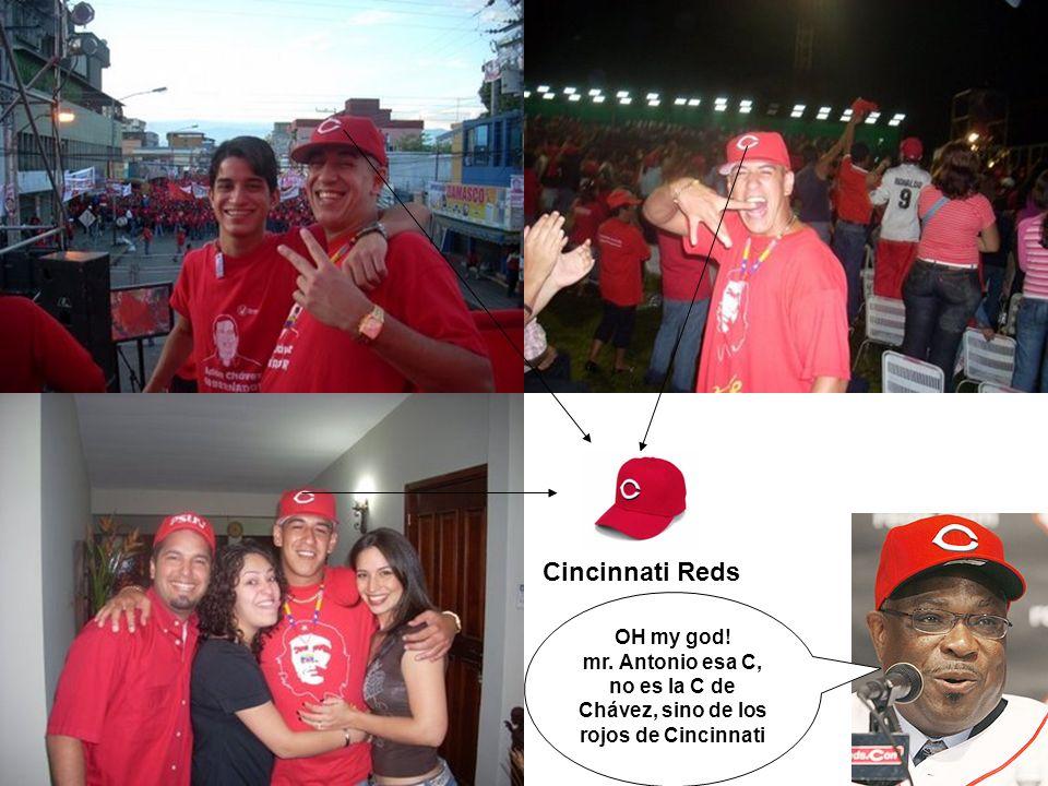 Cincinnati Reds OH my god! mr. Antonio esa C, no es la C de Chávez, sino de los rojos de Cincinnati