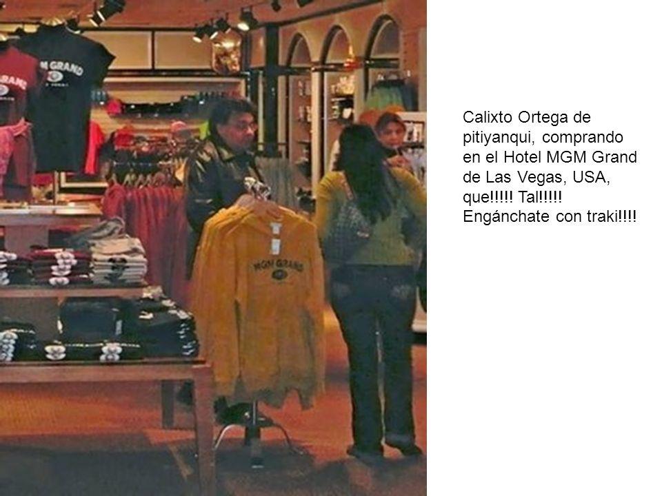 Calixto Ortega de pitiyanqui, comprando en el Hotel MGM Grand de Las Vegas, USA, que!!!!.