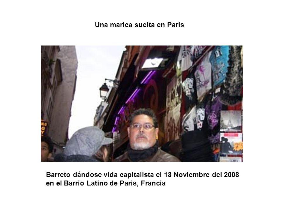 Barreto dándose vida capitalista el 13 Noviembre del 2008 en el Barrio Latino de Paris, Francia Una marica suelta en Paris