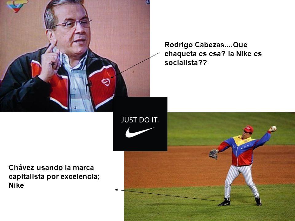 Rodrigo Cabezas....Que chaqueta es esa? la Nike es socialista?? Chávez usando la marca capitalista por excelencia; Nike