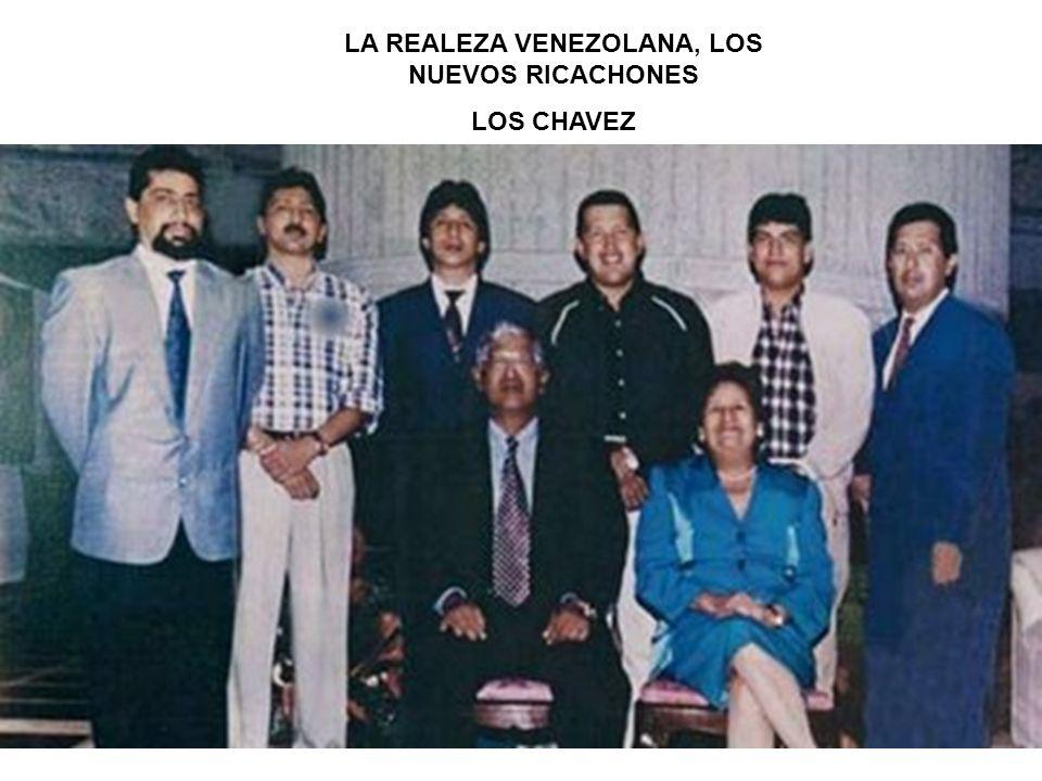 LA REALEZA VENEZOLANA, LOS NUEVOS RICACHONES LOS CHAVEZ