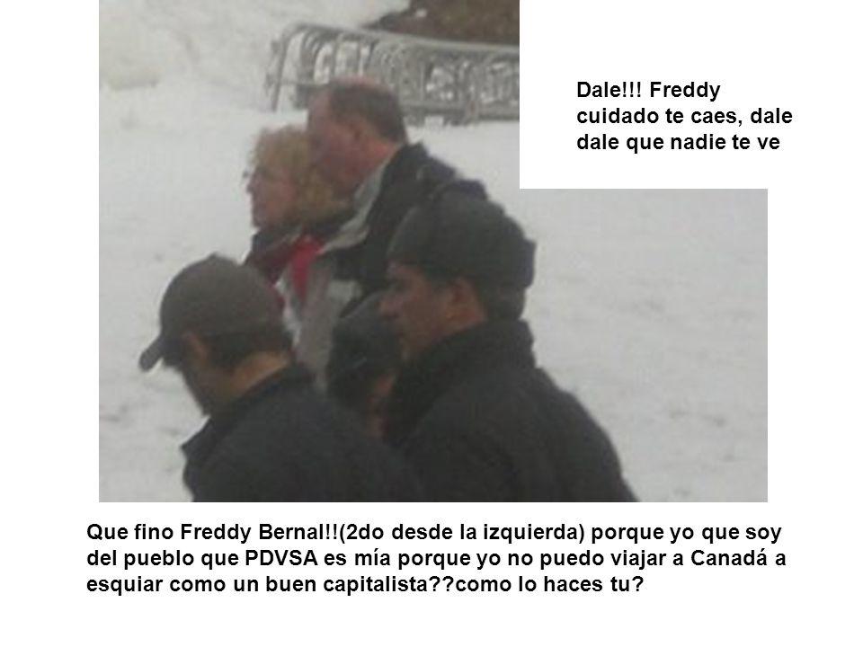 Que fino Freddy Bernal!!(2do desde la izquierda) porque yo que soy del pueblo que PDVSA es mía porque yo no puedo viajar a Canadá a esquiar como un buen capitalista??como lo haces tu.