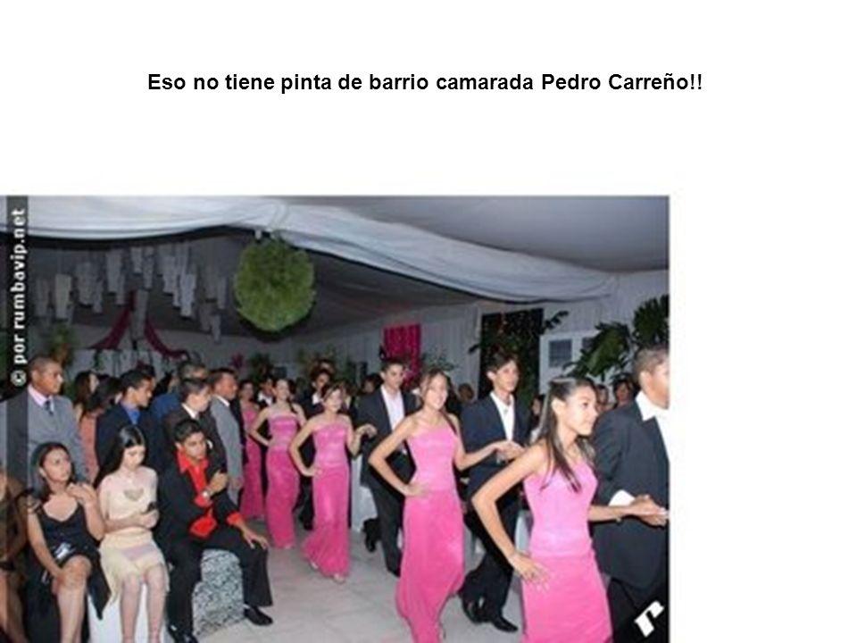 Eso no tiene pinta de barrio camarada Pedro Carreño!!