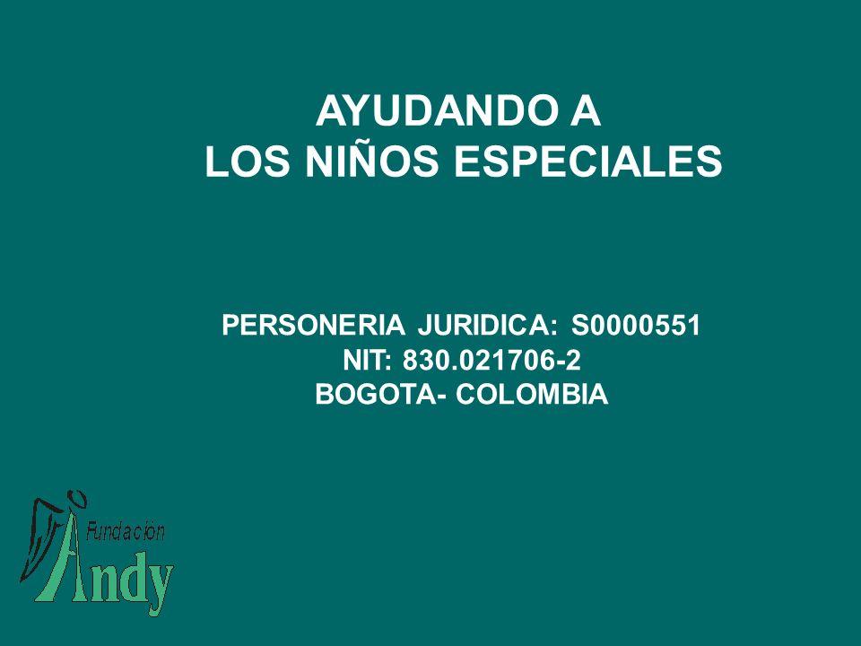 AYUDANDO A LOS NIÑOS ESPECIALES PERSONERIA JURIDICA: S0000551 NIT: 830.021706-2 BOGOTA- COLOMBIA
