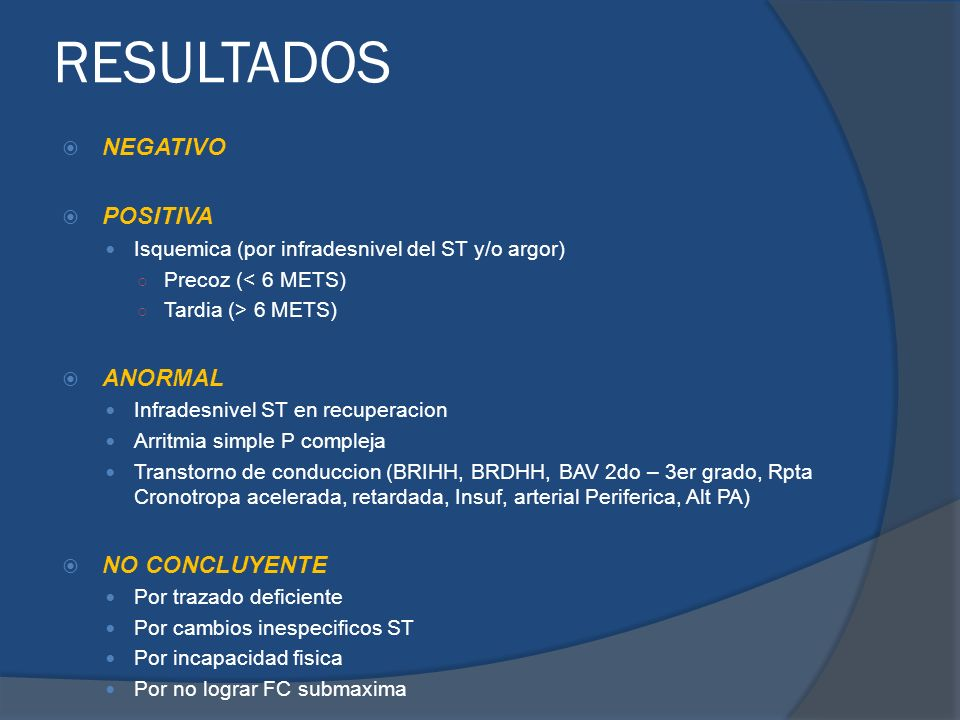RESULTADOS NEGATIVO POSITIVA Isquemica (por infradesnivel del ST y/o argor) Precoz (< 6 METS) Tardia (> 6 METS) ANORMAL Infradesnivel ST en recuperaci