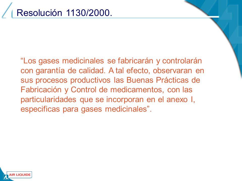 . Resolución 1130/2000. Los gases medicinales se fabricarán y controlarán con garantía de calidad. A tal efecto, observaran en sus procesos productivo