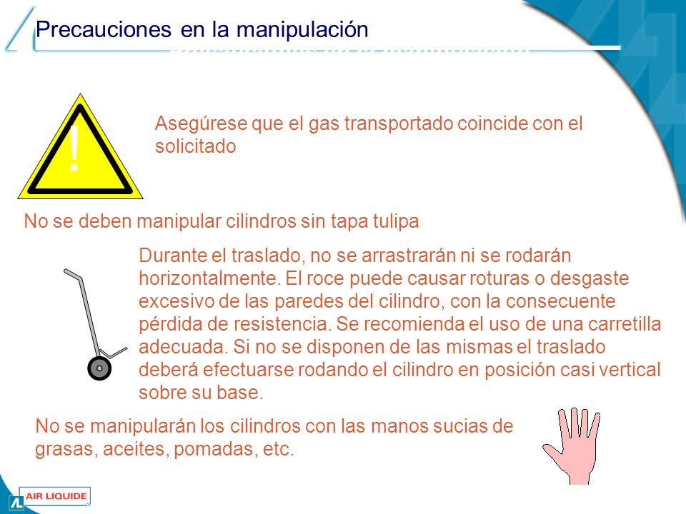 Precauciones en la manipulación Asegúrese que el gas transportado coincide con el solicitado No se deben manipular cilindros sin tapa tulipa Durante e