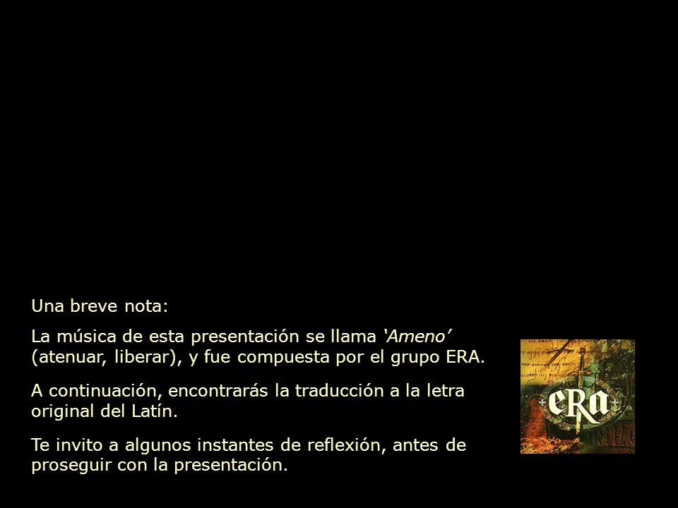Una breve nota: La música de esta presentación se llama Ameno (atenuar, liberar), y fue compuesta por el grupo ERA.
