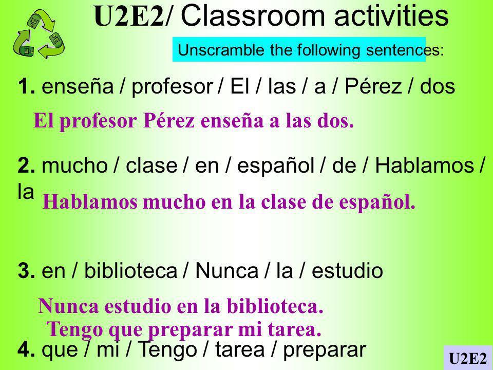 U2E2/ Classroom activities 1.enseña / profesor / El / las / a / Pérez / dos 2.
