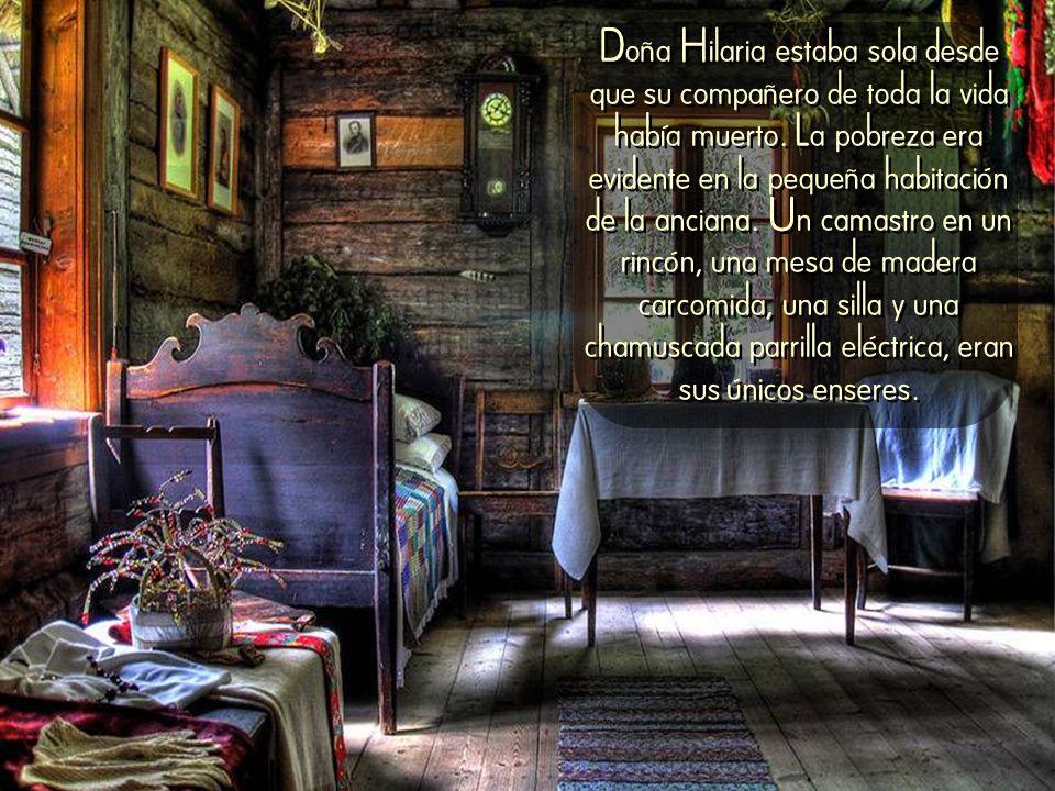 Doña Hilaria estaba sola desde que su compañero de toda la vida había muerto.