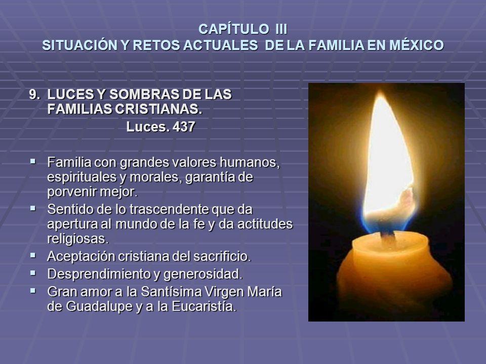 CAPÍTULO III SITUACIÓN Y RETOS ACTUALES DE LA FAMILIA EN MÉXICO 9.LUCES Y SOMBRAS DE LAS FAMILIAS CRISTIANAS.