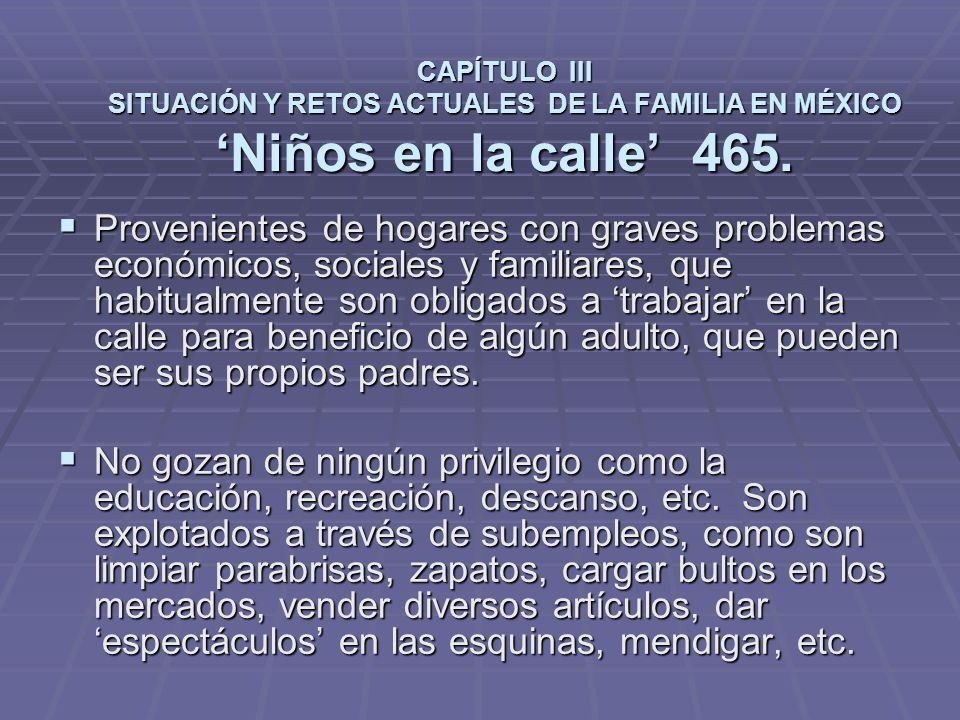CAPÍTULO III SITUACIÓN Y RETOS ACTUALES DE LA FAMILIA EN MÉXICO Niños en la calle 465.