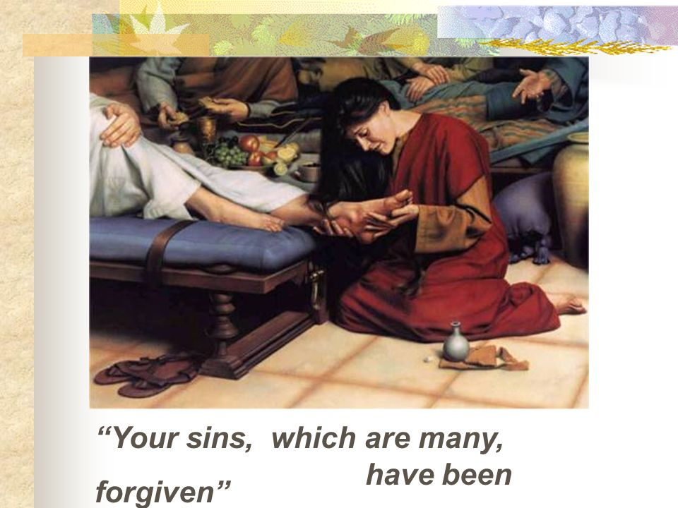 Your sins, which are many, have been forgiven