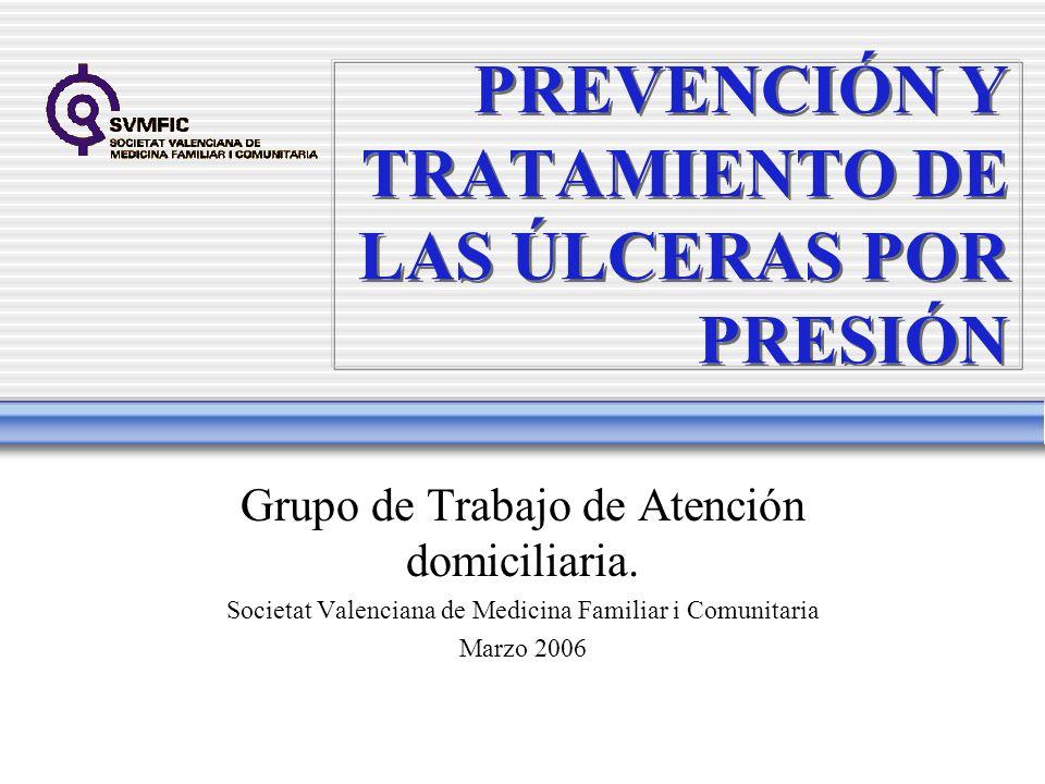 PREVENCIÓN Y TRATAMIENTO DE LAS ÚLCERAS POR PRESIÓN Grupo de Trabajo de Atención domiciliaria. Societat Valenciana de Medicina Familiar i Comunitaria