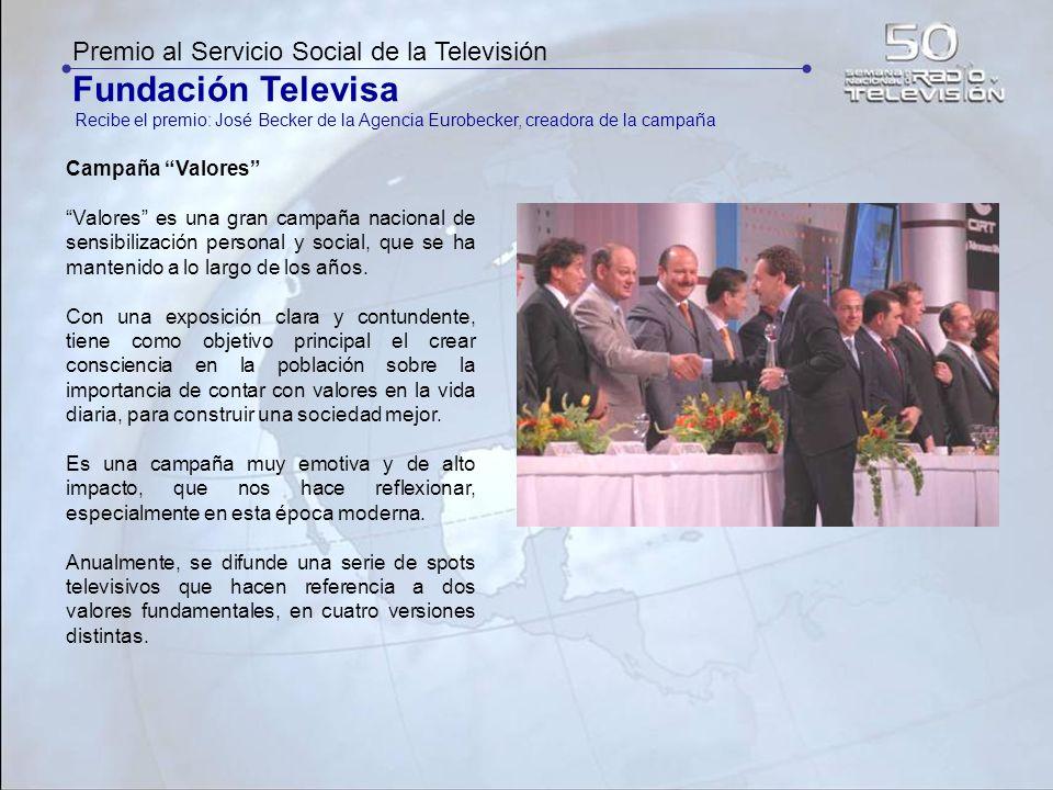 Premio al Servicio Social de la Televisión Fundación Televisa Recibe el premio: José Becker de la Agencia Eurobecker, creadora de la campaña Campaña V