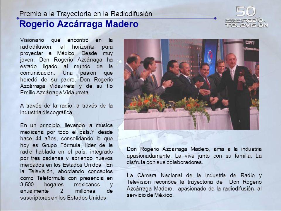 Premio a la Trayectoria en la Radiodifusión Rogerio Azcárraga Madero Visionario que encontró en la radiodifusión, el horizonte para proyectar a México