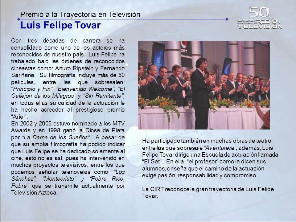 Premio a la Trayectoria en Televisión Luis Felipe Tovar Con tres décadas de carrera se ha consolidado como uno de los actores más reconocidos de nuest