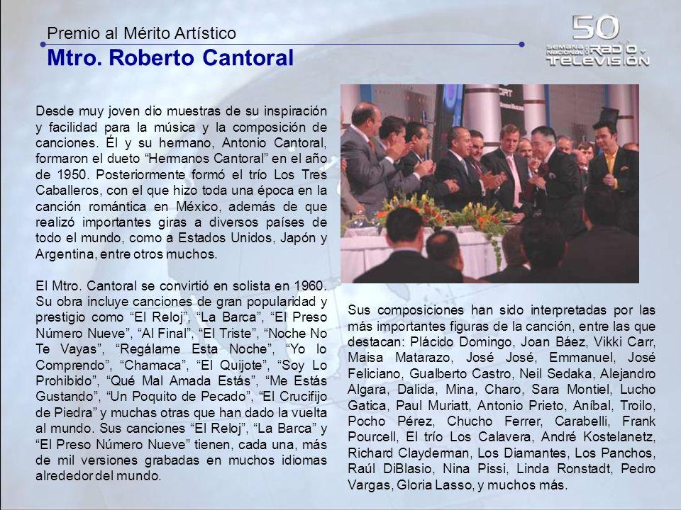 Premio al Mérito Artístico Mtro. Roberto Cantoral Desde muy joven dio muestras de su inspiración y facilidad para la música y la composición de cancio