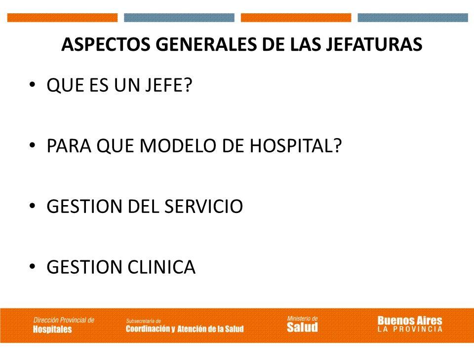 ASPECTOS GENERALES DE LAS JEFATURAS QUE ES UN JEFE? PARA QUE MODELO DE HOSPITAL? GESTION DEL SERVICIO GESTION CLINICA