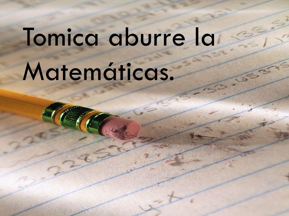 Tomica aburre la Matemáticas.
