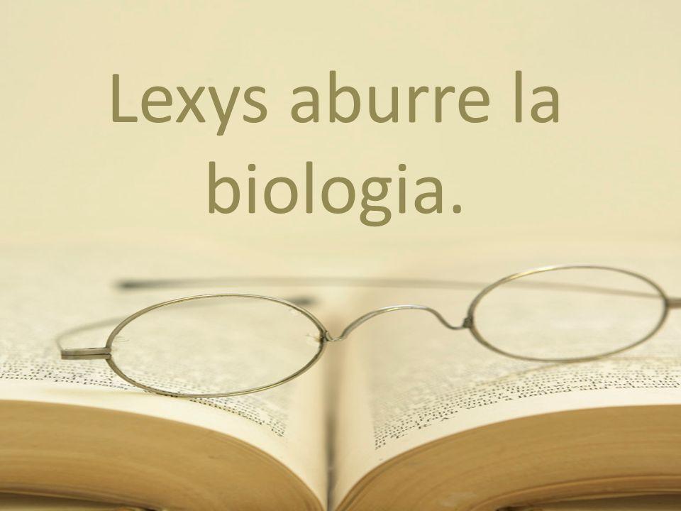 Lexys aburre la biologia.