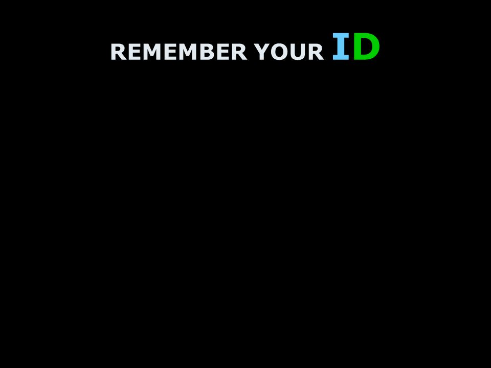REMEMBER YOUR ID