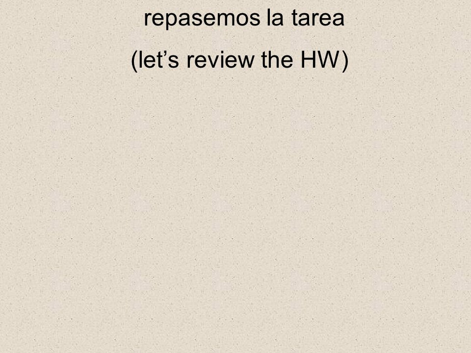 repasemos la tarea (lets review the HW)