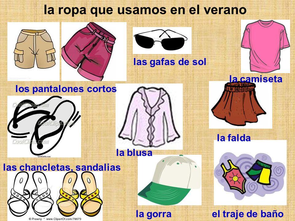 la ropa que usamos en el verano los pantalones cortos las gafas de sol la camiseta las chancletas, sandalias la blusa la falda la gorrael traje de bañ