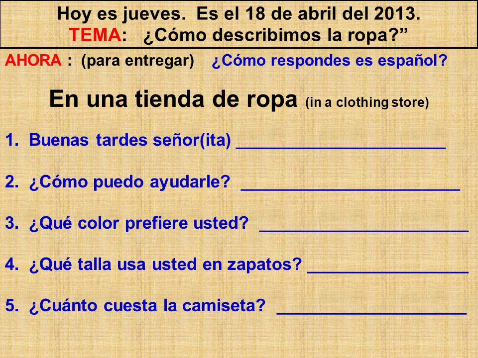DIALOGOS EN PAREJAS Con tu compañero(a) de clase Create a conversation that might take place in a clothing store in which a salesperson vendedor(a) and a customer cliente speak about the purchase of one item of clothing Be sure to use appropriate expressions for shopping ¿Cómo puedo ayudarle.