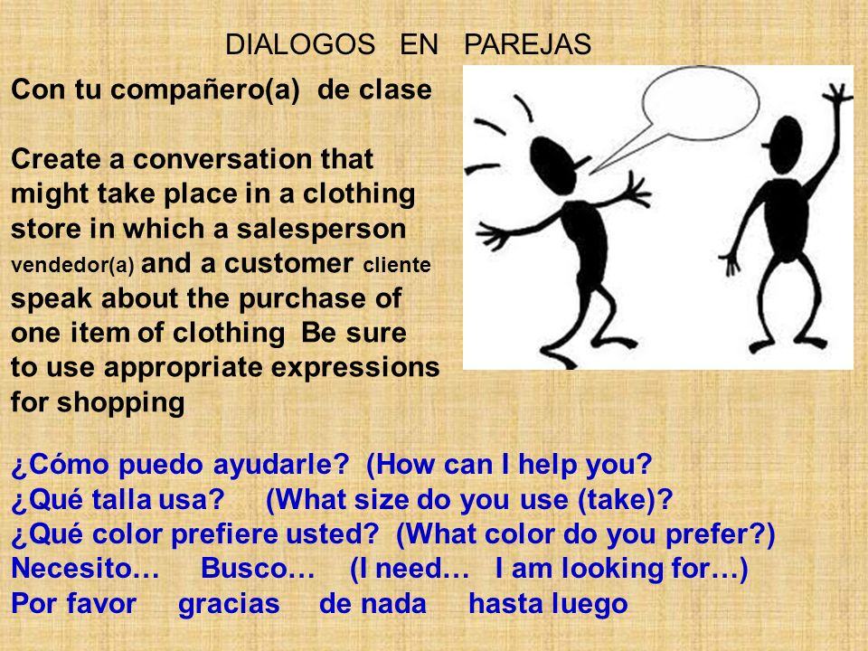 DIALOGOS EN PAREJAS Con tu compañero(a) de clase Create a conversation that might take place in a clothing store in which a salesperson vendedor(a) an