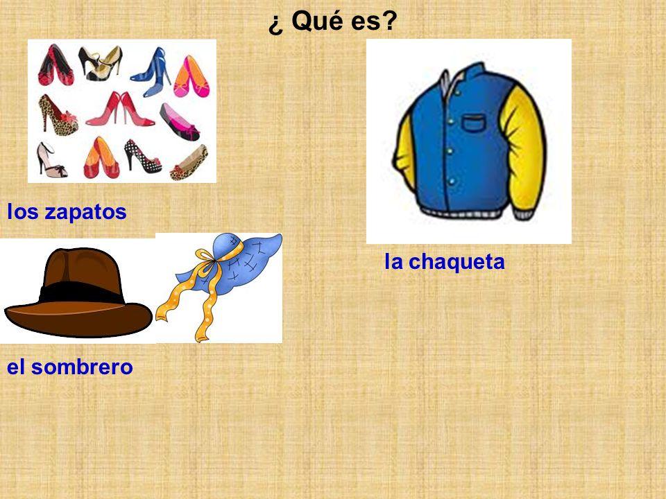 ¿ Qué es? los zapatos la chaqueta el sombrero