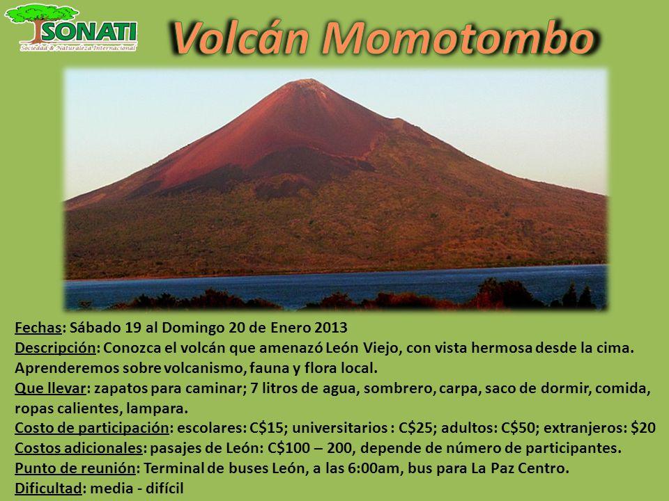 Fechas: Sábado 19 al Domingo 20 de Enero 2013 Descripción: Conozca el volcán que amenazó León Viejo, con vista hermosa desde la cima. Aprenderemos sob