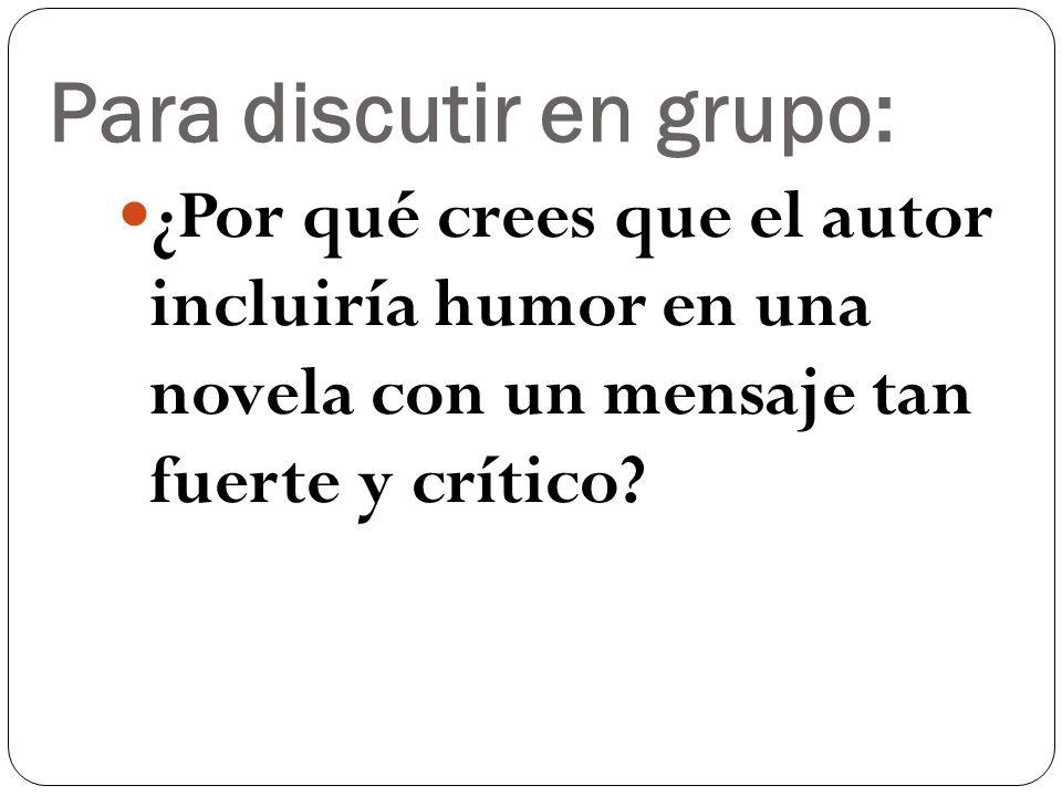 Para discutir en grupo: ¿Por qué crees que el autor incluiría humor en una novela con un mensaje tan fuerte y crítico?