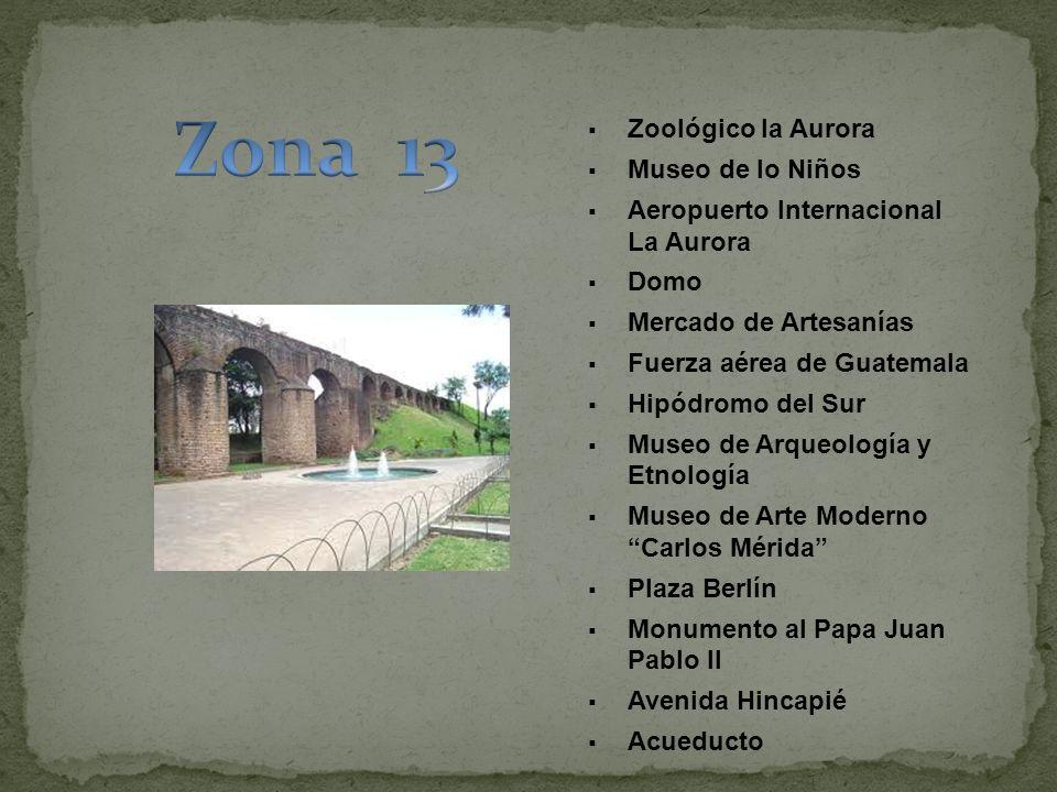 Zoológico la Aurora Museo de lo Niños Aeropuerto Internacional La Aurora Domo Mercado de Artesanías Fuerza aérea de Guatemala Hipódromo del Sur Museo