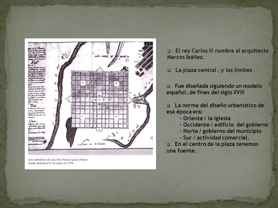 El rey Carlos III nombra al arquitecto Marcos Ibáñez. La plaza central, y los limites. Fue diseñada siguiendo un modelo español, de fines del siglo XV