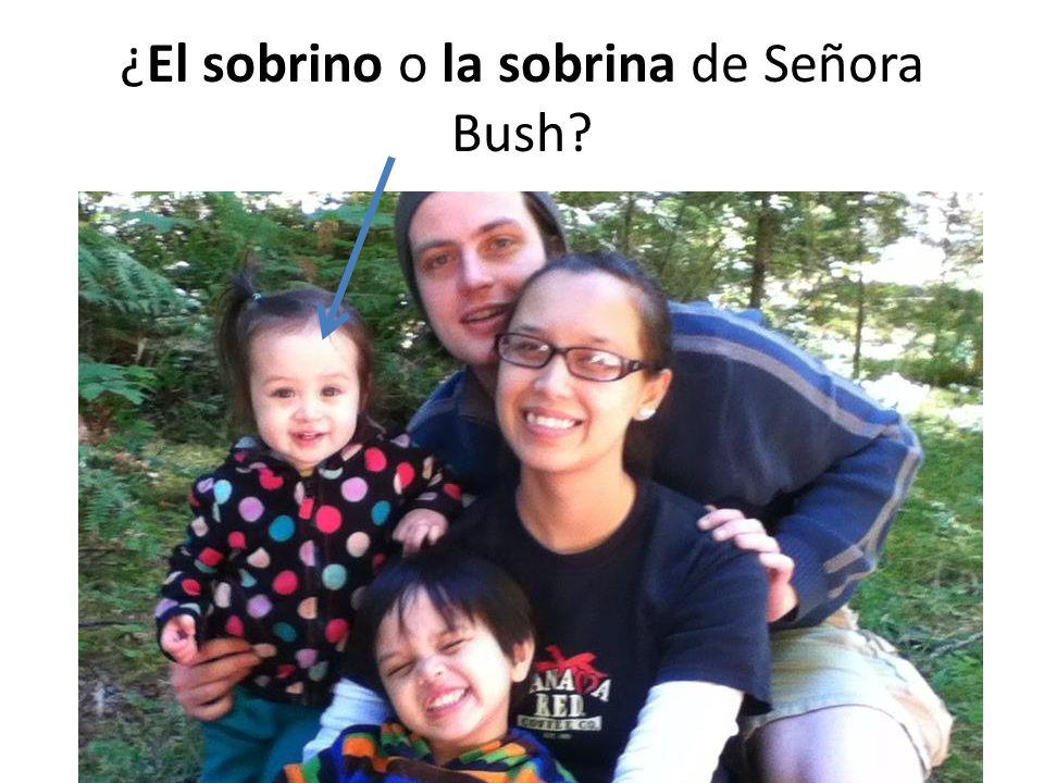 ¿El sobrino o la sobrina de Señora Bush?