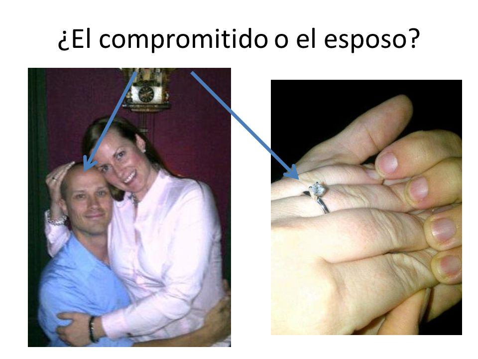 ¿El compromitido o el esposo?