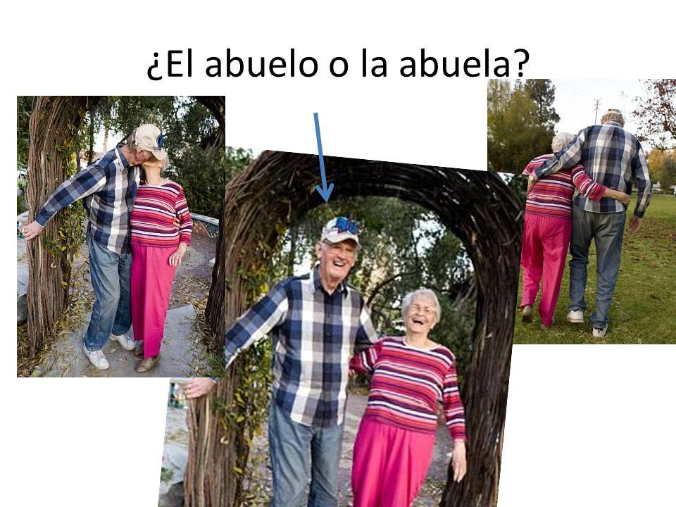 ¿El abuelo o la abuela?