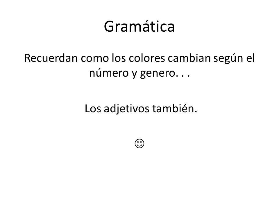 Gramática Recuerdan como los colores cambian según el número y genero... Los adjetivos también.
