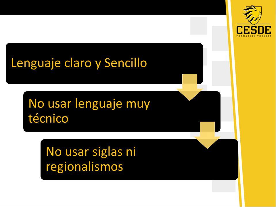 Lenguaje claro y Sencillo No usar lenguaje muy técnico No usar siglas ni regionalismos