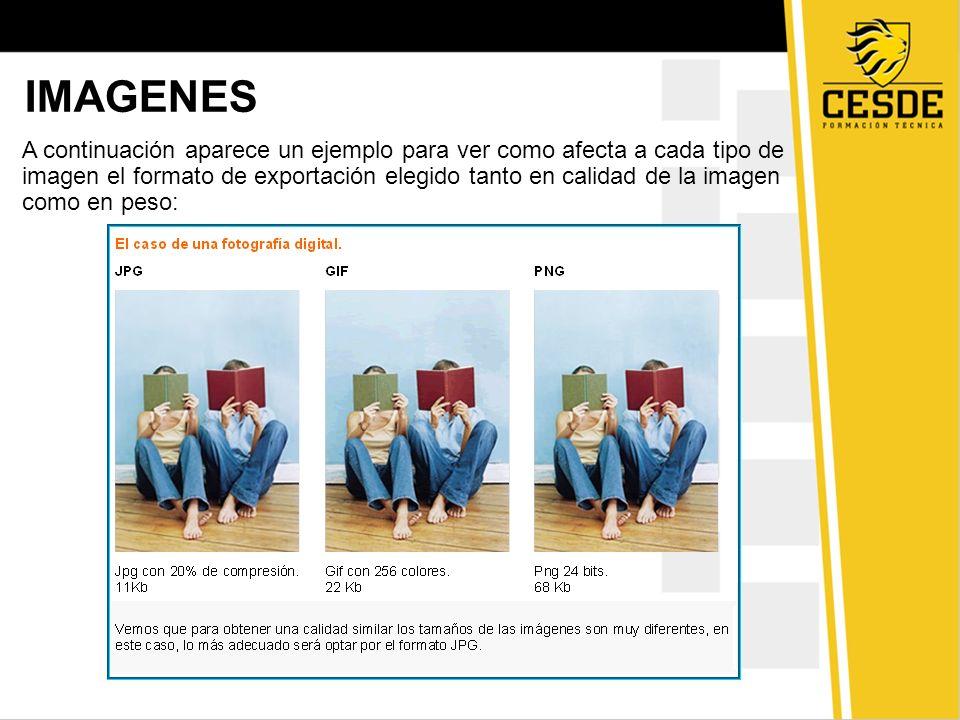 IMAGENES A continuación aparece un ejemplo para ver como afecta a cada tipo de imagen el formato de exportación elegido tanto en calidad de la imagen
