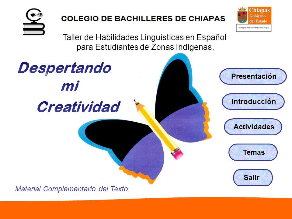 Salir Taller de Habilidades Lingüísticas en Español para Estudiantes de Zonas Indígenas. ActividadesPresentaciónTemas Material Complementario del Text