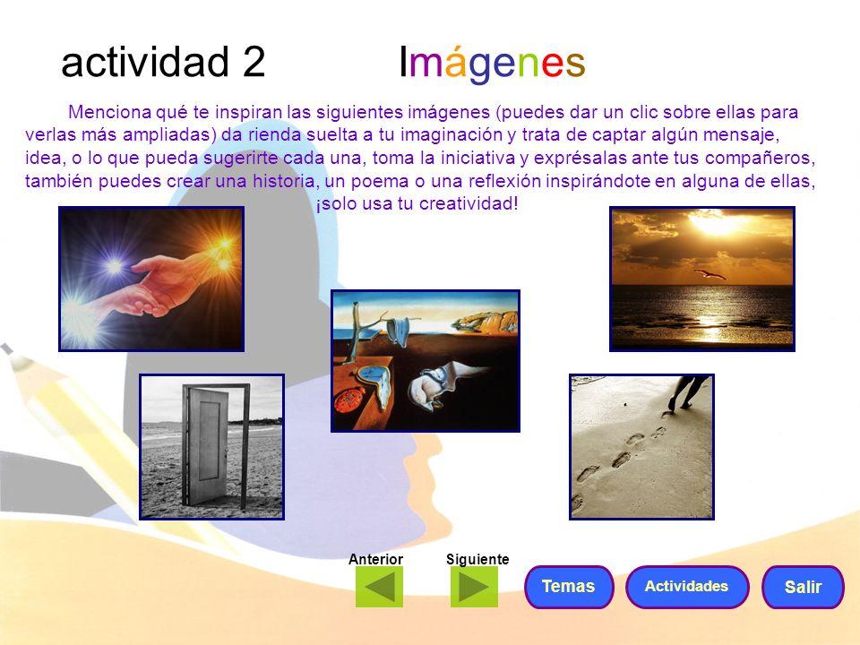 actividad 2 Imágenes Menciona qué te inspiran las siguientes imágenes (puedes dar un clic sobre ellas para verlas más ampliadas) da rienda suelta a tu