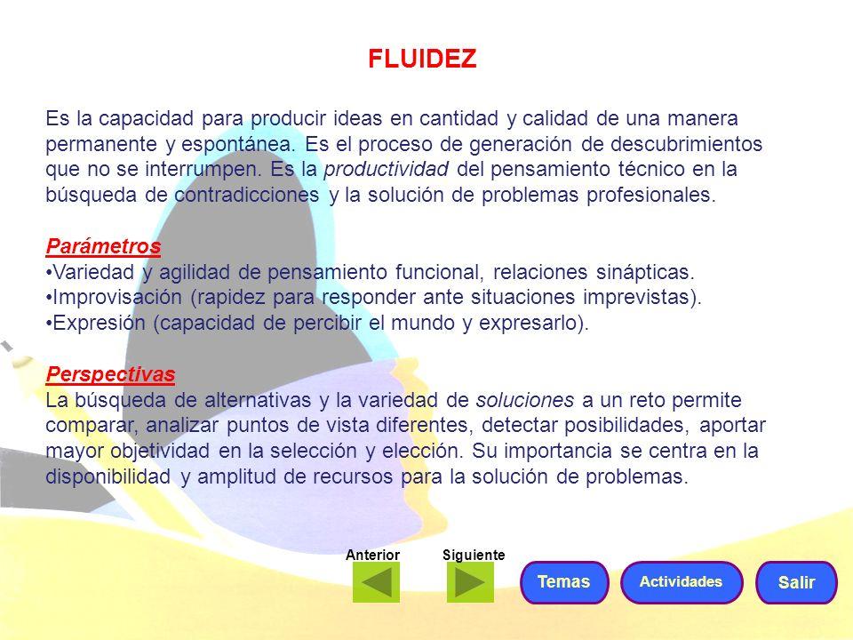 FLUIDEZ Es la capacidad para producir ideas en cantidad y calidad de una manera permanente y espontánea. Es el proceso de generación de descubrimiento