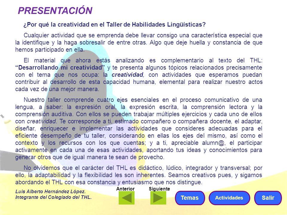 PRESENTACIÓN ¿Por qué la creatividad en el Taller de Habilidades Lingüísticas? Cualquier actividad que se emprenda debe llevar consigo una característ