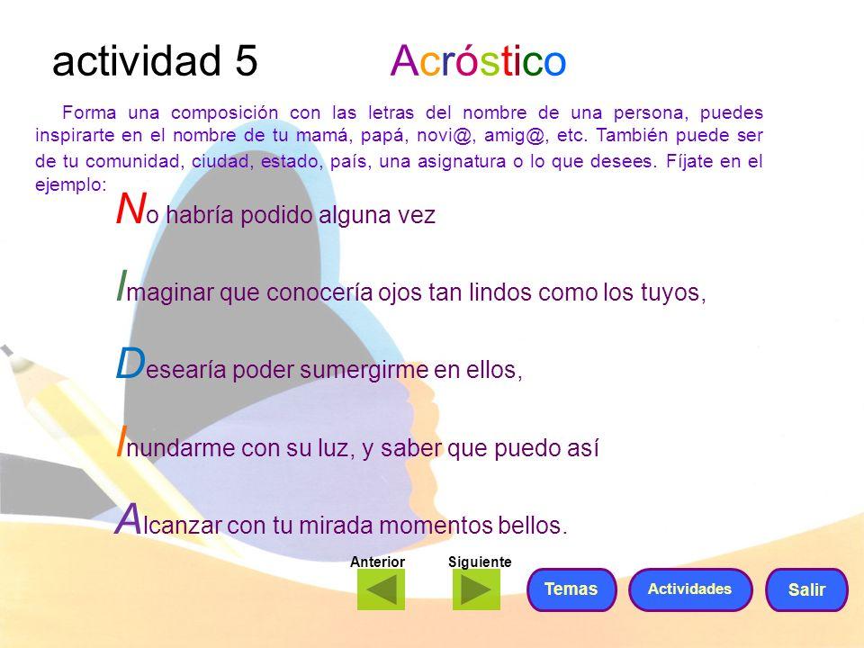 actividad 5 Acróstico Forma una composición con las letras del nombre de una persona, puedes inspirarte en el nombre de tu mamá, papá, novi@, amig@, e