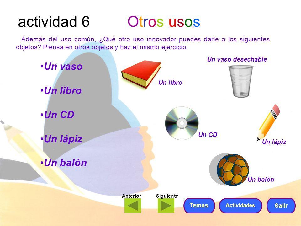 actividad 6 Otros usos Además del uso común, ¿Qué otro uso innovador puedes darle a los siguientes objetos? Piensa en otros objetos y haz el mismo eje