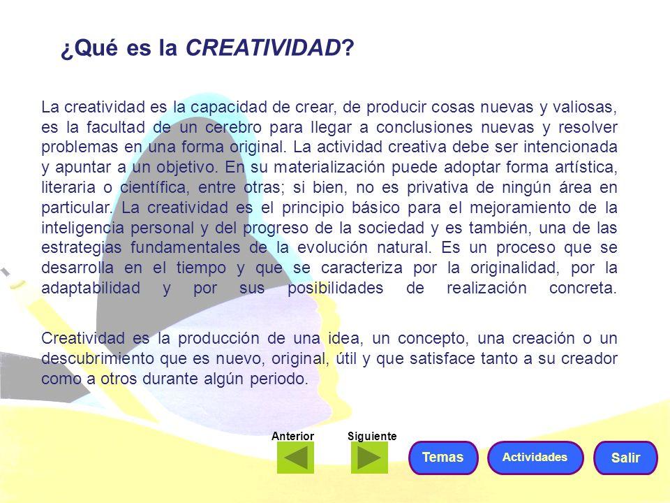 ¿Qué es la CREATIVIDAD? La creatividad es la capacidad de crear, de producir cosas nuevas y valiosas, es la facultad de un cerebro para llegar a concl