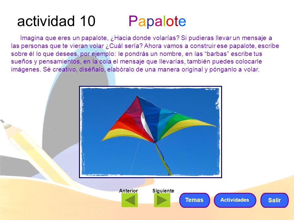 actividad 10 Papalote Imagina que eres un papalote, ¿Hacia donde volarías? Si pudieras llevar un mensaje a las personas que te vieran volar ¿Cuál serí